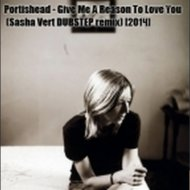 Portishead - Give Me A Reason To Love You (Sasha Vert Dubstep Remix)