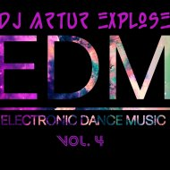 Dj Artur Explose -  Electronic Dance Music Vol. 4 ()