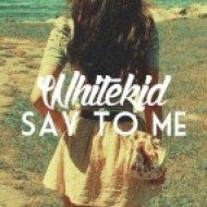 Whitekid - Say To Me (Original Mix)