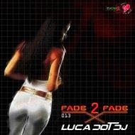 Luca Dot Dj - Fade 2 Fade vol. 013 ()