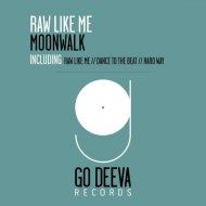 Moonwalk - Raw Like Me (Original mix)