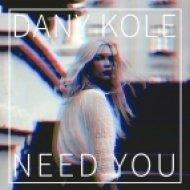 Dany Kole - Need You (Original Mix)