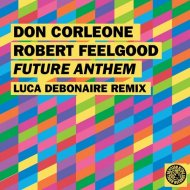 Robert Feelgood, Don Corleone - Future Anthem (Luca Debonaire Club Mix)
