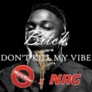 Kendrick Lamar - Bitch Dont Kill My Vibe (NopeNah & NRG Remix) (NopeNah & NRG Remix)