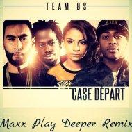 Team BS - Case Depart (MAXX PLAY DEEPER REMIX 2015)
