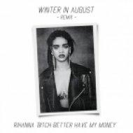 Rihanna - Bitch Better Have My Money (Winter In August Remix)