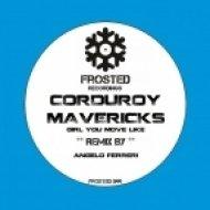 Corduroy Mavericks - Girl You Move Like (Original Mix)