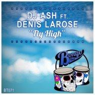 Dj Ash Feat Denis Larose - FlyHigh (Original mix)