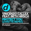 Vincenzo Callea & Beth Hirsch  - Protect You (Zwette Remix)