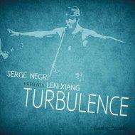 Serge Negri presents Len Xiang - Turbulence  (Serge Negri Instrumental) (Serge Negri Instrumental )