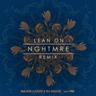 Major Lazer & DJ Snake - Lean On (NGHTMRE Remix)