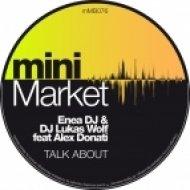 Enea Dj & Lukas Wolf feat. Alex Donati - Let\'s Talk About (B-Side Mix)