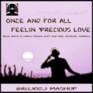 R. Amesz & C. Franco, East End Dubs, DeeRiVee, Gabriell - Once And For All Feelin \'Precious Love (bRUJOdJ Mashup)