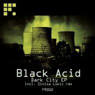 Black Acid - Dark City (Sinisa Lukic Remix)