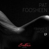 Pat Foosheen - Frankie\'s World 1.0 (Original Mix)
