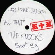 Carly Rae Jepsen - All That (The Knocks Bootleg)