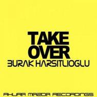 Burak Harsitlioglu - Take Over (Original Mix)