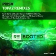 Prism - Topaz (Scott Bond & Charlie Walker REBOOTED Remix)