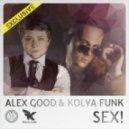 Alex Good & Kolya Funk - Sex (Original Mix)