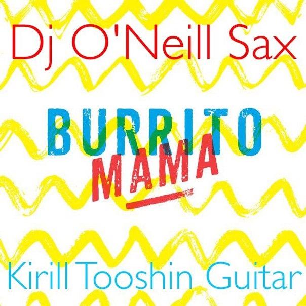 Бурито feat O\'Neill Sax & Kirill Tooshin - Мама (DJ AP Extended Remix)