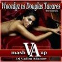 Woozdyz vs. Douglas Tavares - Twooerk  (DJ Vadim Adamov Mash UP)
