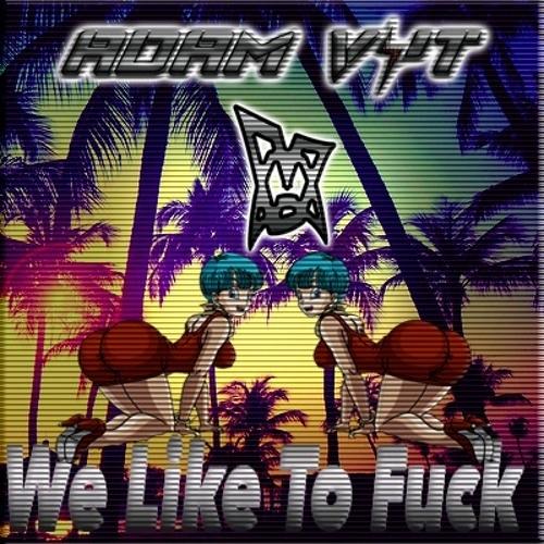 Adam Vyt - We Like To Fuck (Original mix)
