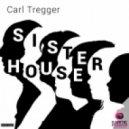 Carl Tregger - Sister House (Original Mix)