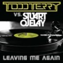 Todd Terry vs. Stuart Ojelay - Leaving Me Again (Original Mix)