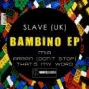 Slave (Uk) - Arran (Don\'t Stop) (Original Mix)
