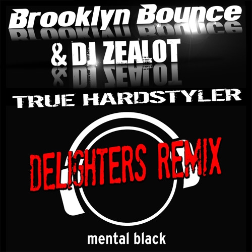 Brooklyn Bounce & DJ Zealot - True Hardstyler (Delighters Remix)