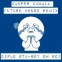 Diplo & GTA - Boy Oh Boy (Kacper Kawala Remix)