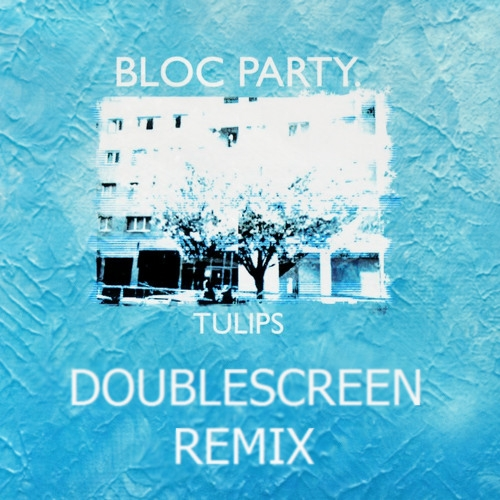 Bloc Party   - Tulips (DoubleScreen Remix)