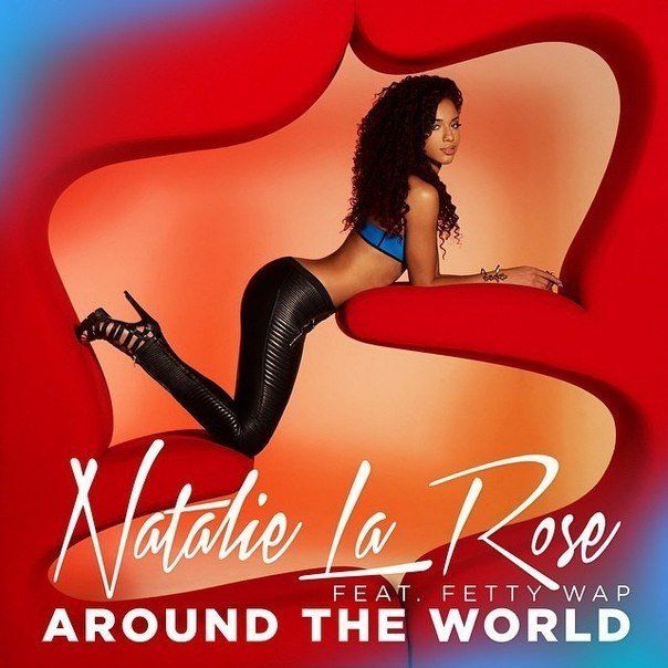Natalie La Rose feat. Fetty Wap  - Around The World (Original mix)
