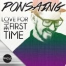 Ponsaing - Love For The First Time (Original Mix)