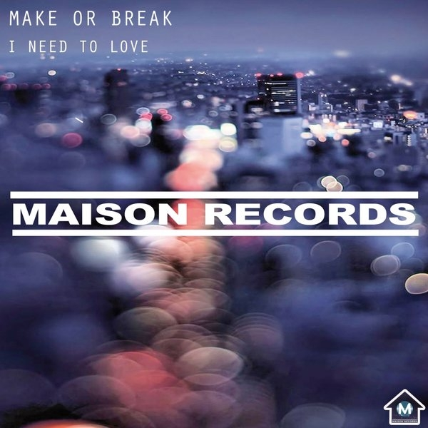 Make Or Break - I Need To Love (Original Mix)