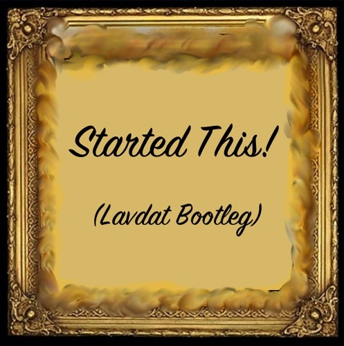 Rablat - Started This! (Lavdat Bootleg)