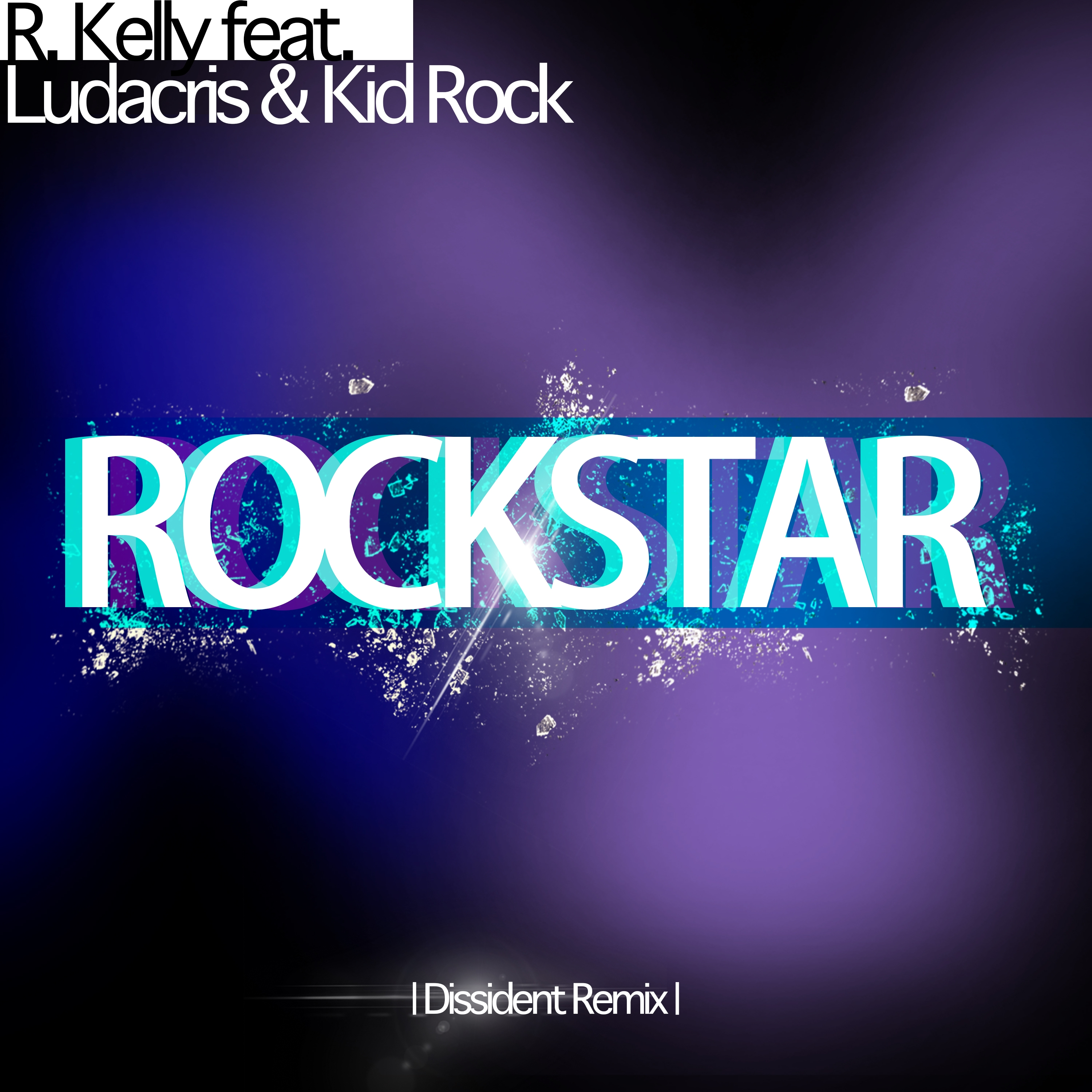 R Kelly Feat. Ludacris And Kid Rock - Rock Star (Dissident Remix)