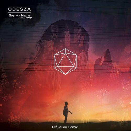 ODESZA feat.. Zyra - Say My Name (StéLouse Remix)