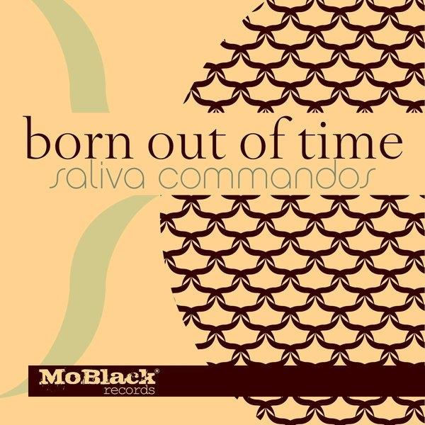 Saliva Commandos - Born out of Time (Original Mix)