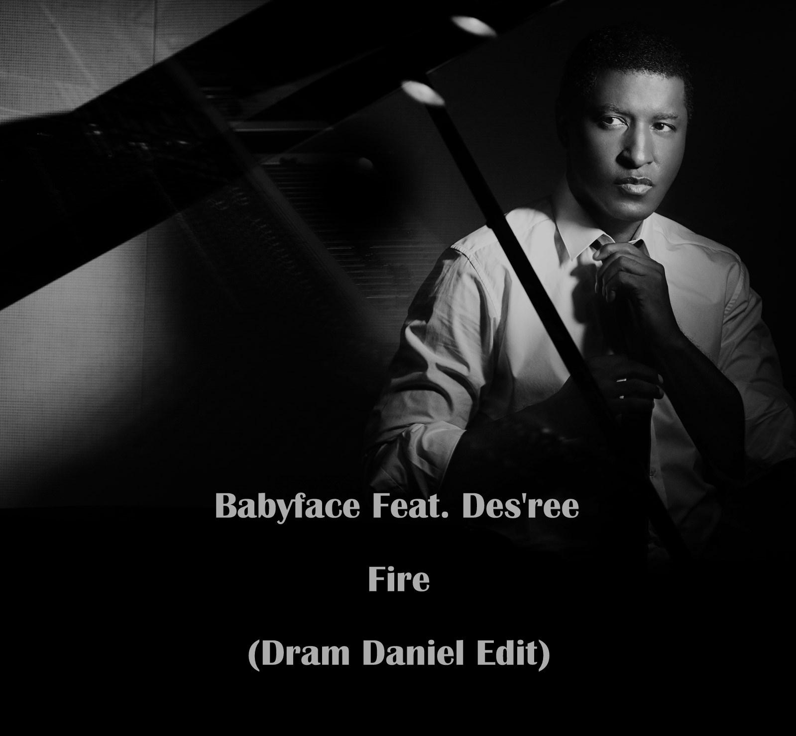 Babyface Feat. Des\'ree - Fire (Dram Daniel Edit)