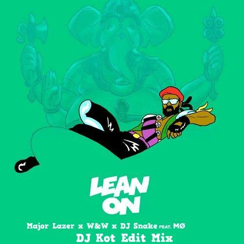 Major Lazer x W&W x DJ Snake feat MO  - Lean On (DJ Kot Edit Mix)
