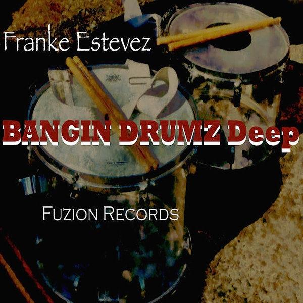 Franke Estevez - Bangin Drumz Deep (Main)
