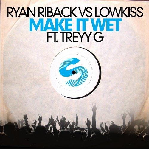 Ryan Riback, LowKiss, Treyy G, FRDRIK - Make It Wet (FRDRIK Remix)