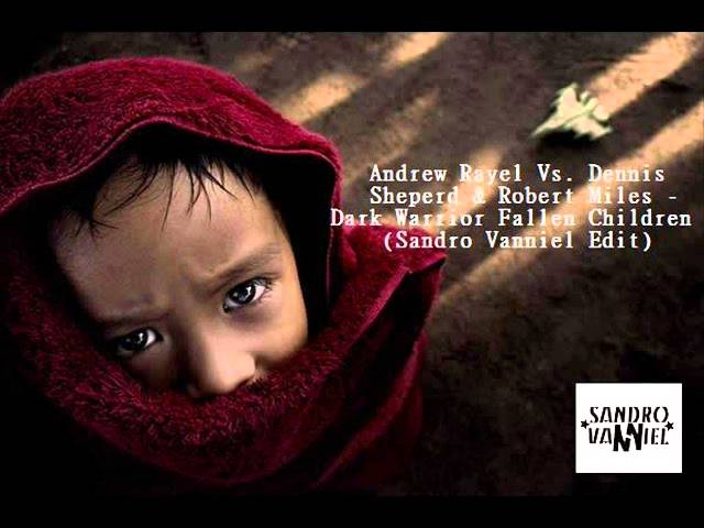 Andrew Rayel Vs. Dennis Sheperd & Robert Miles - Dark Warrior Fallen Children (Sandro Vanniel Mashup)