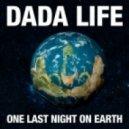 Dada Life - One Last Night On Earth (Original Mix)
