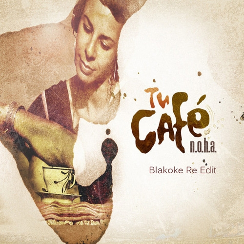 Noha - Tu Cafe (Blakoke Re Edit)