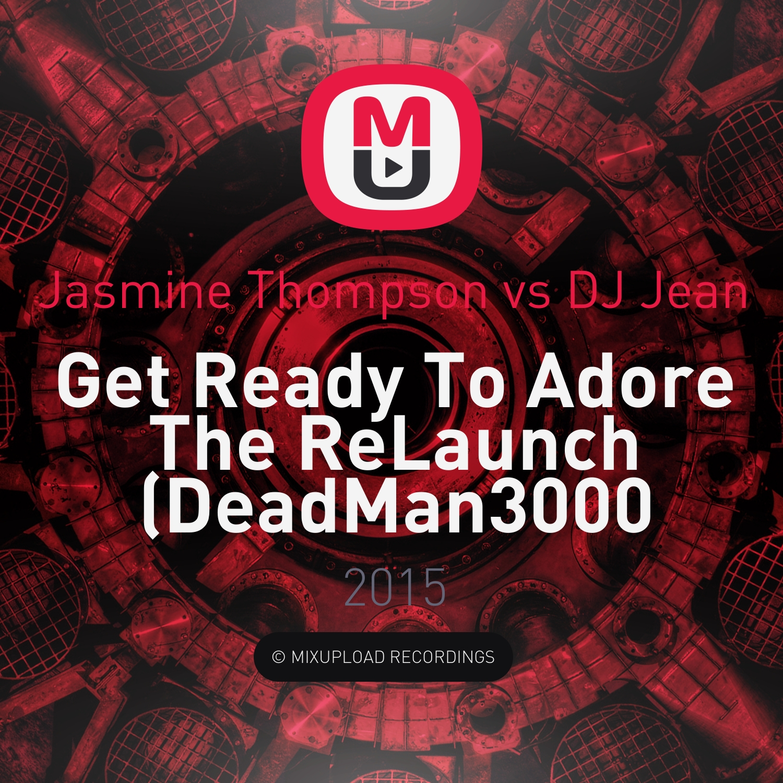 Jasmine Thompson vs DJ Jean - Get Ready To Adore The ReLaunch (DeadMan3000 Mashup)
