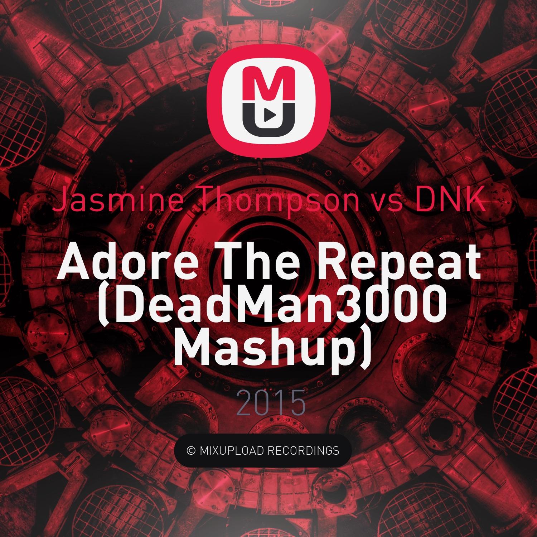 Jasmine Thompson vs DNK - Adore The Repeat (DeadMan3000 Mashup)