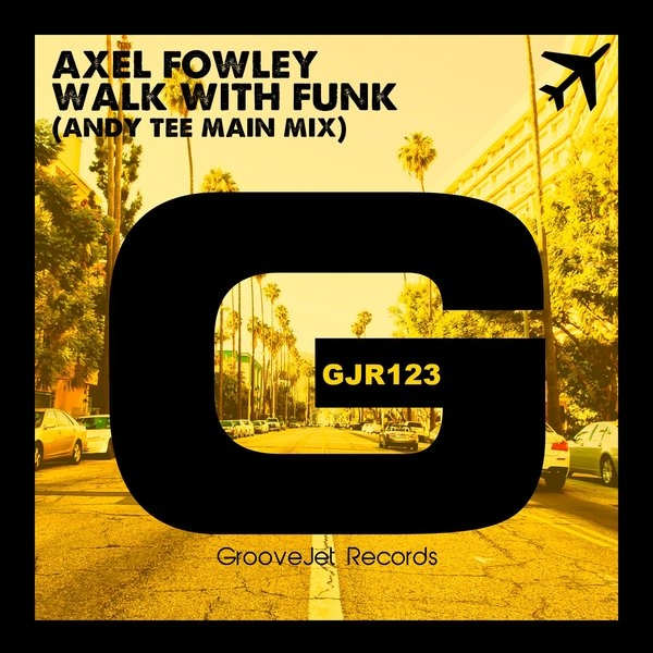 Axel Fowley - Walk With Funk (Andy Tee Main Mix)