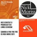 Aku & Ghazaly & Progresia Feat. Linnea Schossow - Samurai & Fire Fire Fire (Dj Nick Moriss Edit)